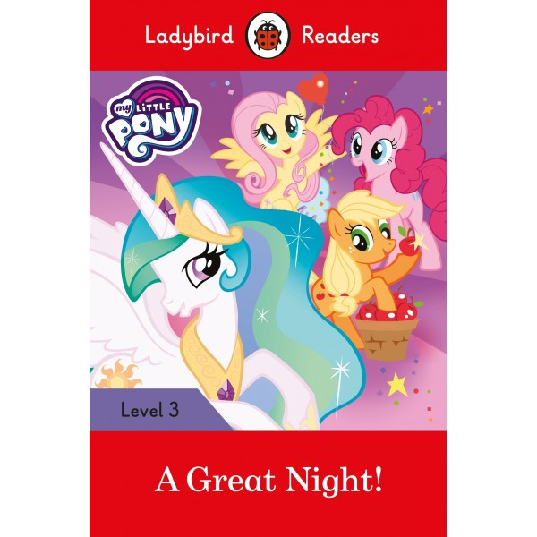 My Little Pony: A Great Night! - Ladybird Readers Level 3